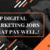 Top Digital Marketing Jobs that will pay well